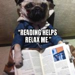 Reading helps relax me - Join the Pugs